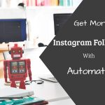 10 Ways to Get More Instagram Followers With Automation