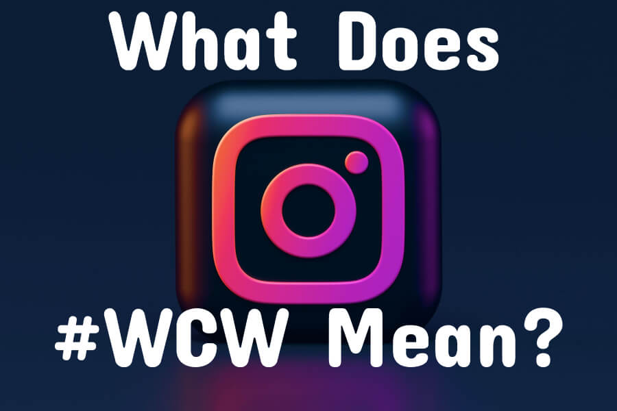 What Does WCW Mean and How Do People Use it on Instagram?